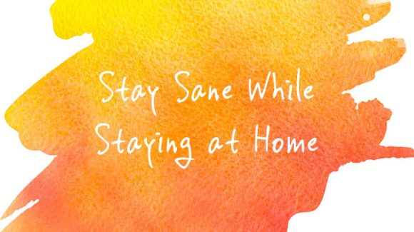 Stay Sane While Staying at Home