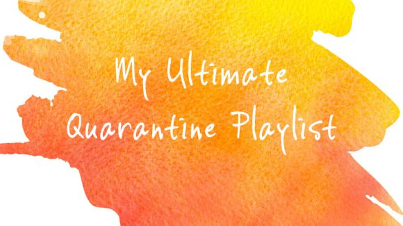 My Ultimate Quarantine Playlist