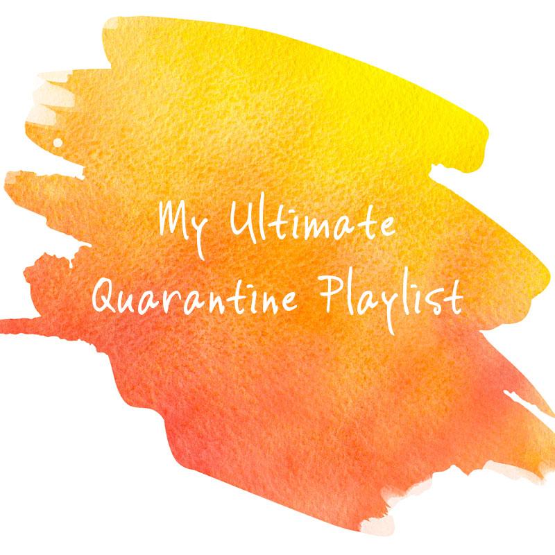 My Ultimate Quarantine Playlist